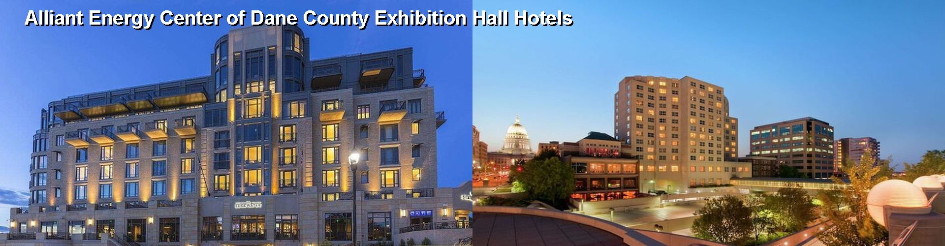 5 Best Hotels near Alliant Energy Center of Dane County Exhibition Hall