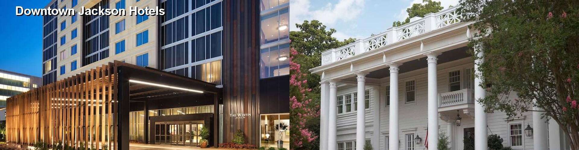 5 Best Hotels Near Downtown Jackson