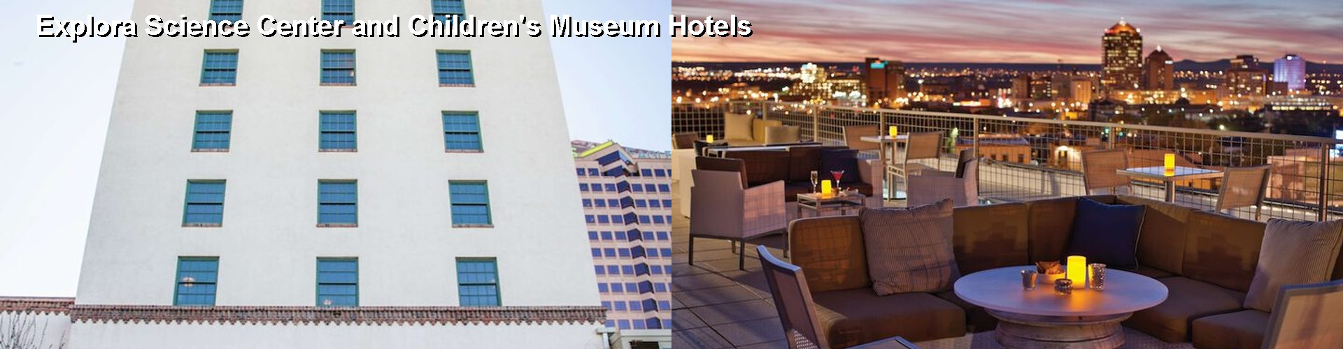 5 Best Hotels near Explora Science Center and Children's Museum