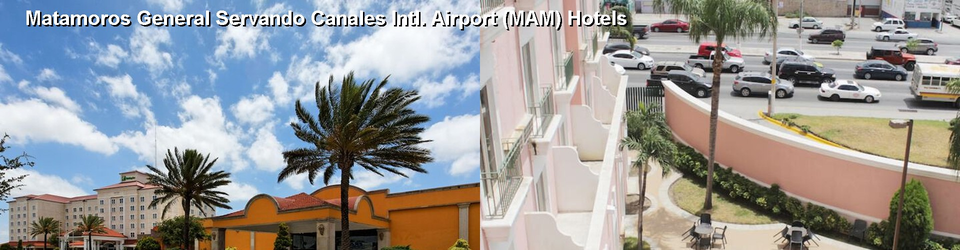 5 Best Hotels near Matamoros General Servando Canales Intl. Airport (MAM)