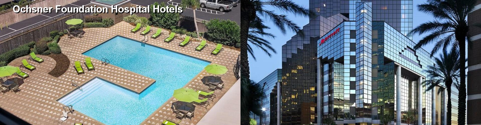 3 Best Hotels Near Ochsner Foundation Hospital