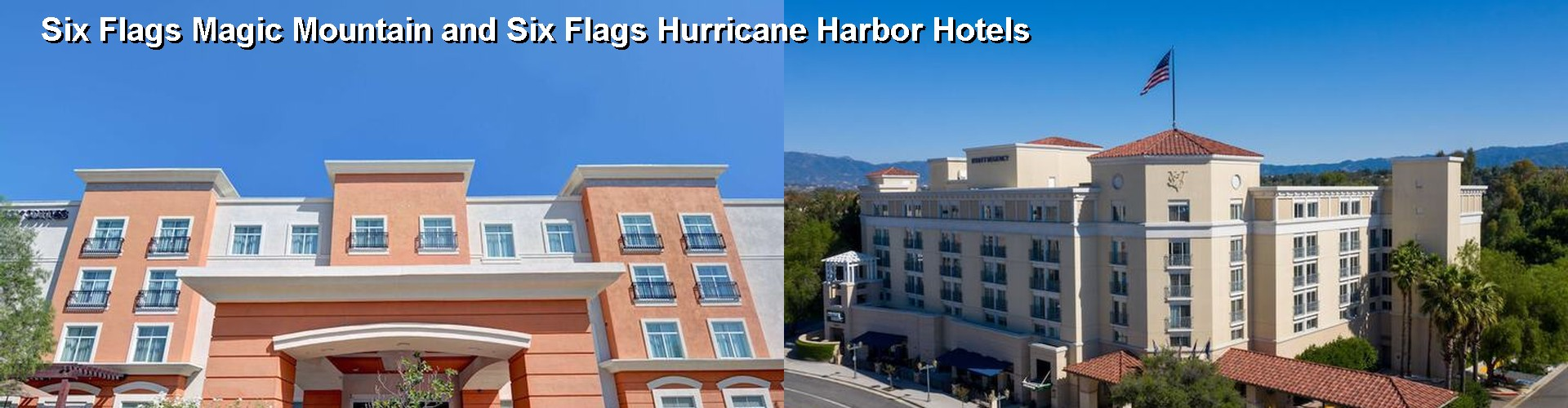 5 Best Hotels Near Six Flags Magic Mountain And Hurricane Harbor