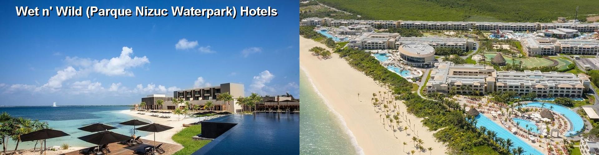 5 Best Hotels Near Wet N Wild Parque Nizuc Waterpark